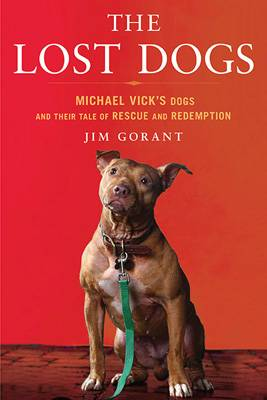 обложка книги The Lost Dogs: Michael Vick's Dogs and Their Tale of Rescue and Redemption