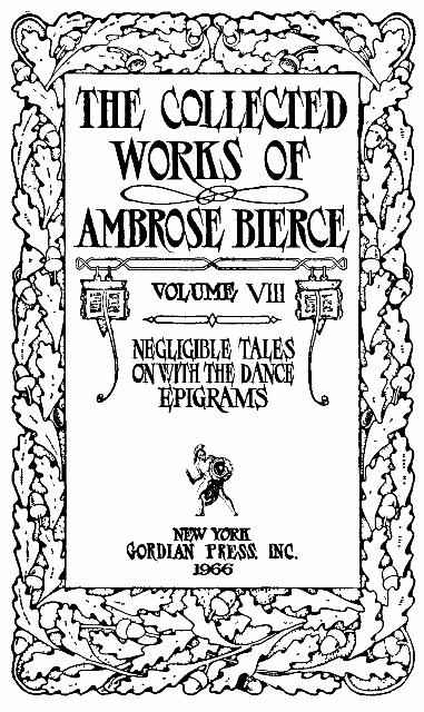 обложка книги The Collected Works of Ambrose Bierce, Volume 8 / Epigrams, On With the Dance, Negligible Tales