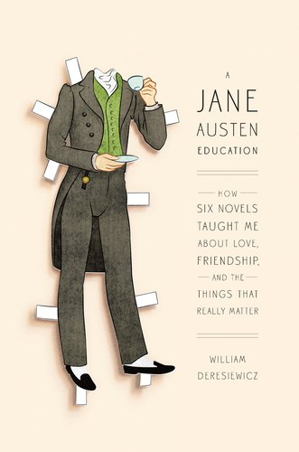 обложка книги A Jane Austen Education: How Six Novels Taught Me About Love, Friendship, and the Things That Really Matter
