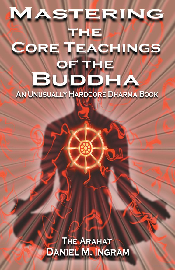 обложка книги Mastering the Core Teachings of Buddha - An Unusually Hardcore Dharma Book