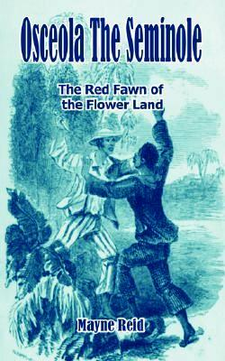 обложка книги Osceola the Seminole / The Red Fawn of the Flower Land