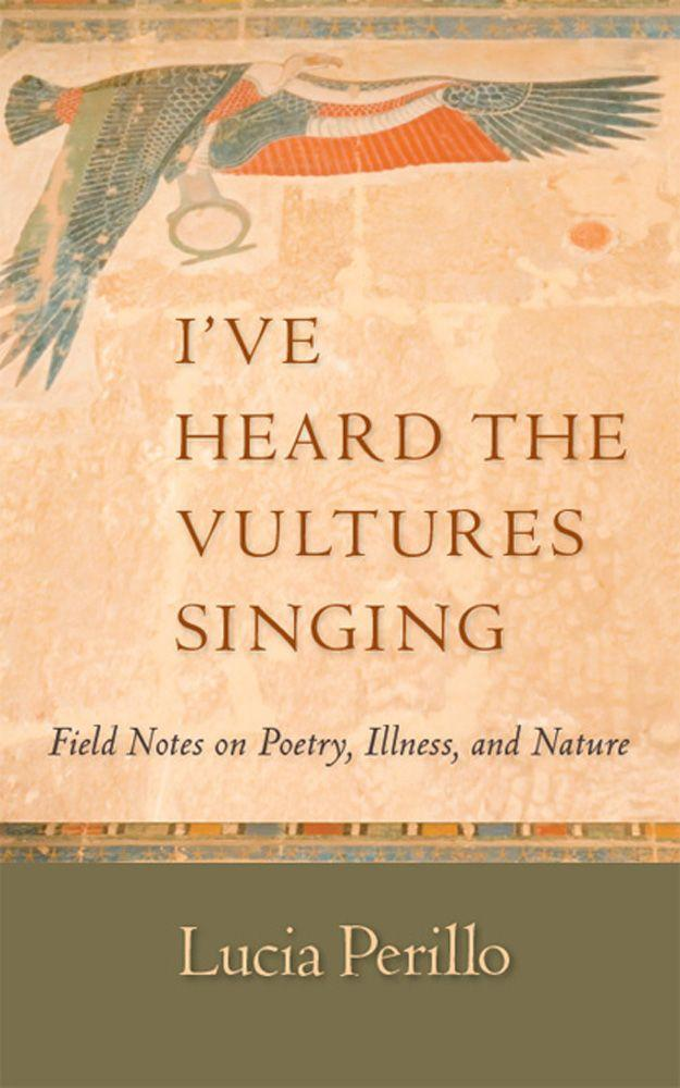 обложка книги I've Heard the Vultures Singing: Field Notes on Poetry, Illness, and Nature