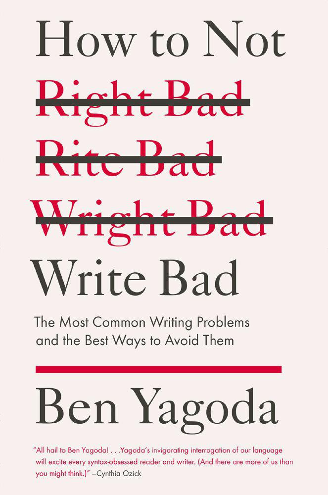 обложка книги How to Not Write Bad: The Most Common Writing Problems and the Best Ways to Avoidthem