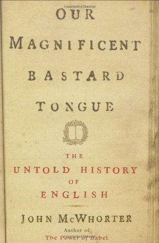 обложка книги Our Magnificent Bastard Tongue: The Untold History of English