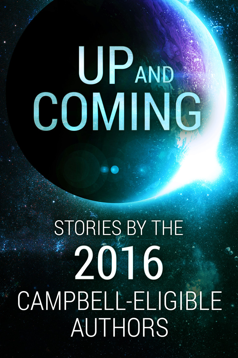 обложка книги Up and Coming: Stories by the 2016 Campbell-Eligible Authors