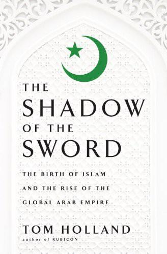 обложка книги In the Shadow of the Sword: The Birth of Islam and the Rise of the Global Arab Empire