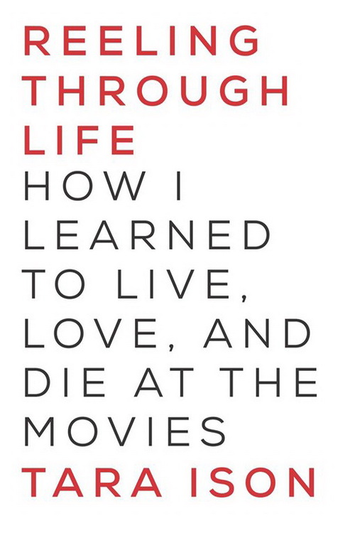 обложка книги Reeling Through Life: How I Learned to Live, Love and Die at the Movies