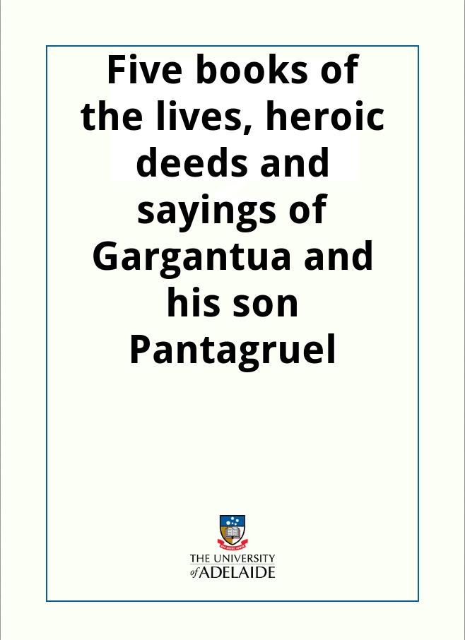 обложка книги Five books of the lives, heroic deeds and sayings of Gargantua and his son Pantagruel