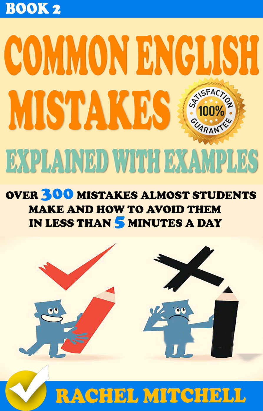 обложка книги Common English Mistakes Explained With Examples : Over 300 Mistakes Almost Students Make and How To Avoid Them In Less Than 5 Minutes A Day (Book 2) (Common ... and How To Avoid Them In Less Than 5 Min)