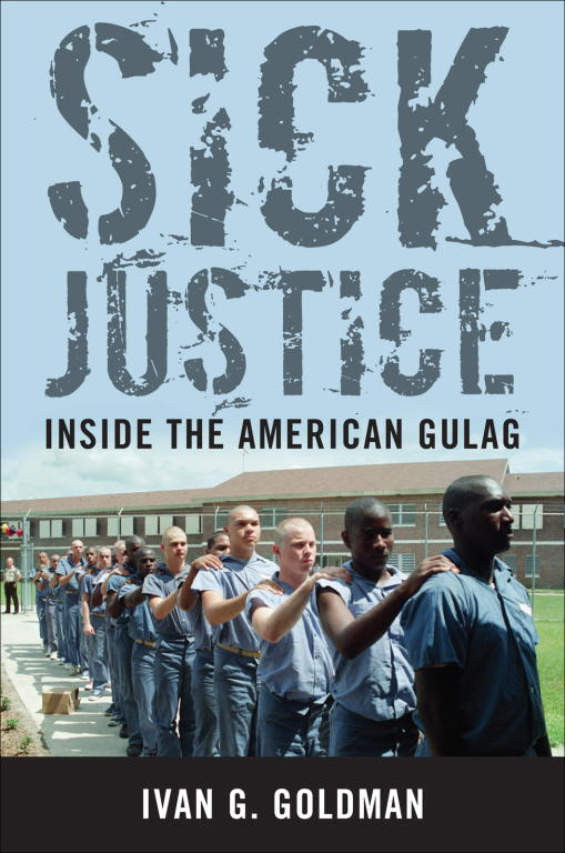 обложка книги Sick Justice: Inside the American Gulag