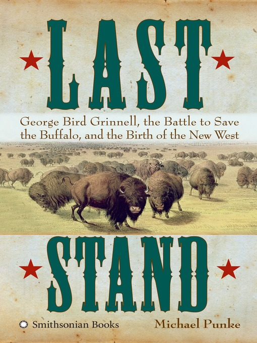 обложка книги Last Stand: George Bird Grinnell, the Battle to Save the Buffalo, and the Birth of the New West
