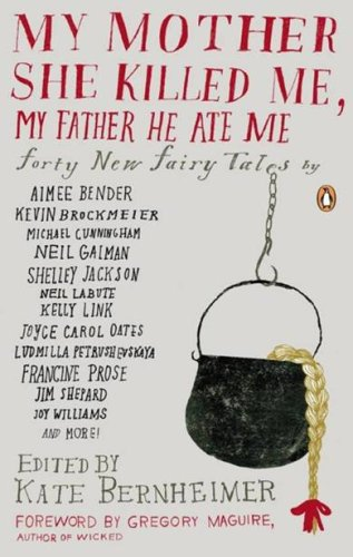 обложка книги My Mother She Killed Me, My Father He Ate Me: Forty New Fairy Tales