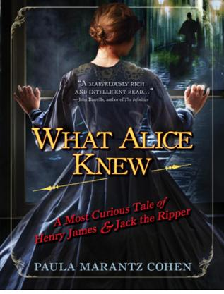 обложка книги What Alice Knew: A Most Curious Tale of Henry James and Jack the Ripper